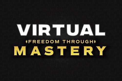 VIRTUAL Freedom Through Mastery